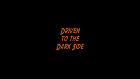 Driven to the Darkside