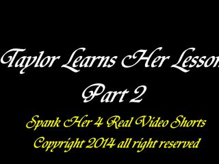 Sex and Spanking Videos - Taylor Learns Her Lesson Pt 2 on milf catheter fetish