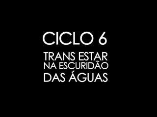 Ciclo_6-_Trans_estar_na_escurid_o_das_guas