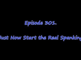 Episode 0301. Just Now Start the Real Spanking HD